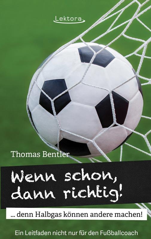 Wenn schon, dann richtig - Fußball-Buch des U17-Trainers des SC Paderborn Thomas Bentler im Lektora Verlag
